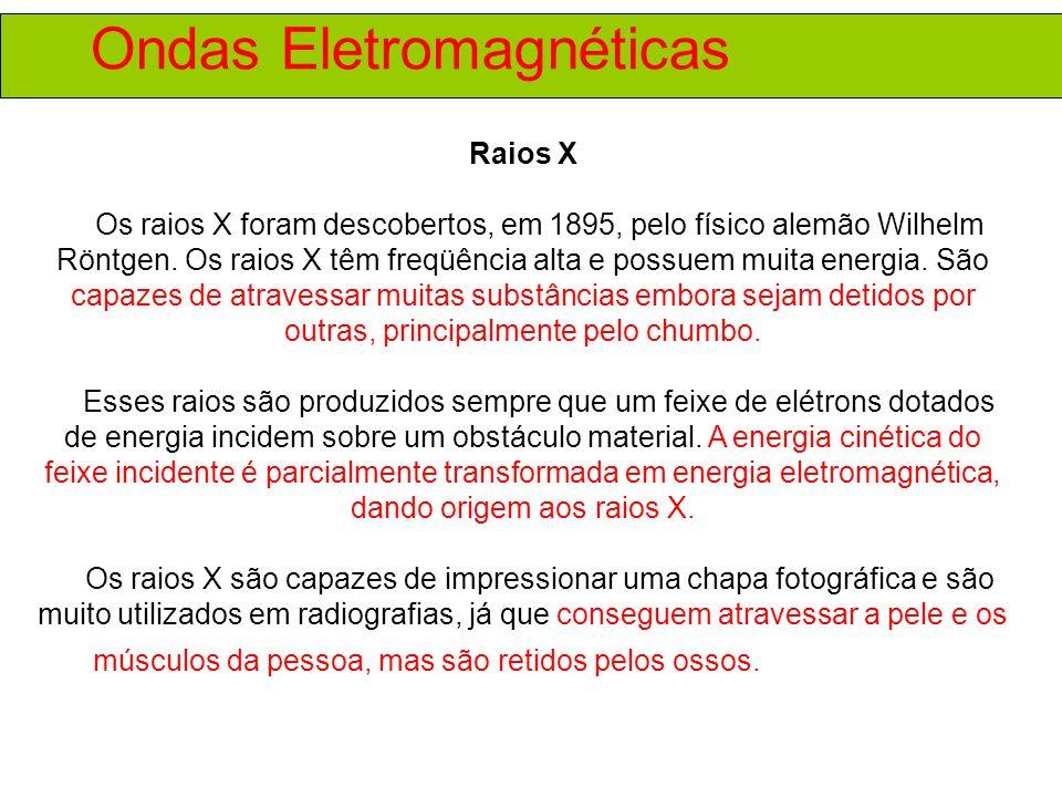 Ondas Eletromagnéticas Raios X Os raios X foram descobertos, em 1895, pelo físico alemão Wilhelm Röntgen.