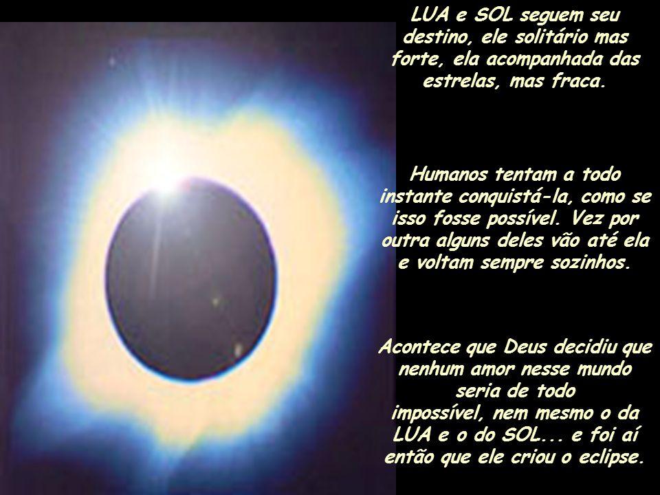 Dizem que a ordem de Deus era que a LUA deveria ser sempre cheia e luminosa, mas ela não consegue isso....