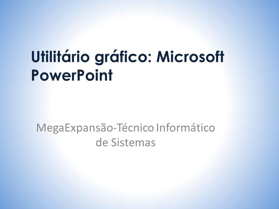Utilitário gráfico: Microsoft PowerPoint MegaExpansão-Técnico Informático de Sistemas
