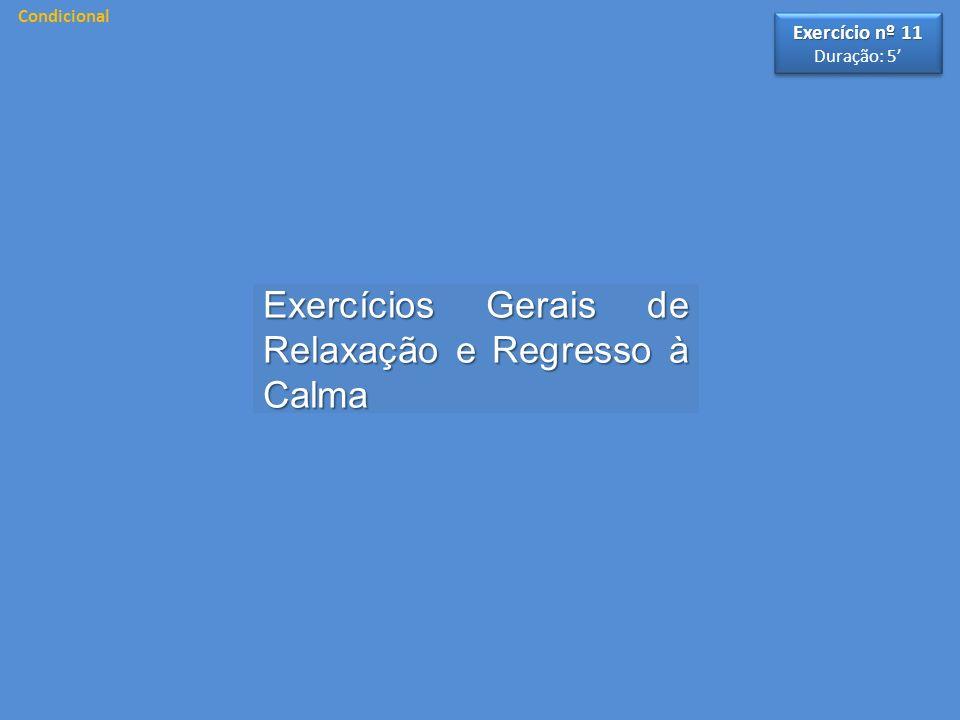 Exercícios Gerais de Relaxação e Regresso à Calma Exercício nº 11 Duração: 5 Exercício nº 11 Duração: 5 Condicional