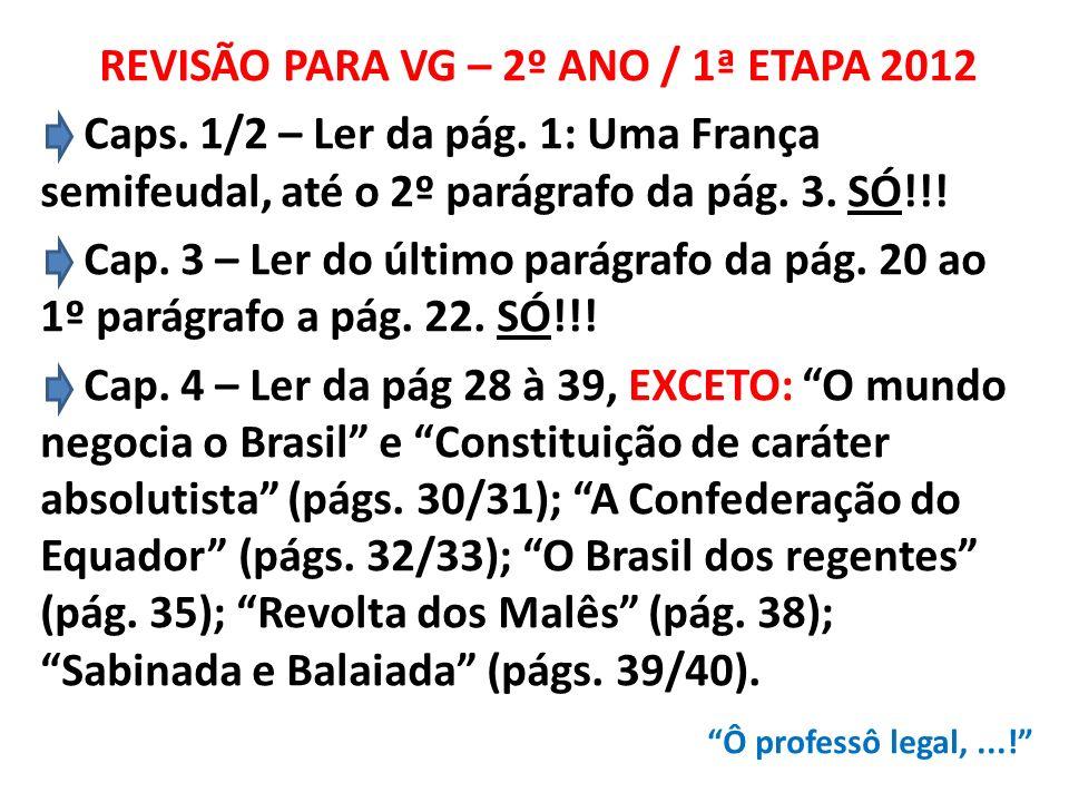 REVISÃO PARA VG – 2º ANO / 1ª ETAPA 2012 Caps. 1/2 – Ler da pág.