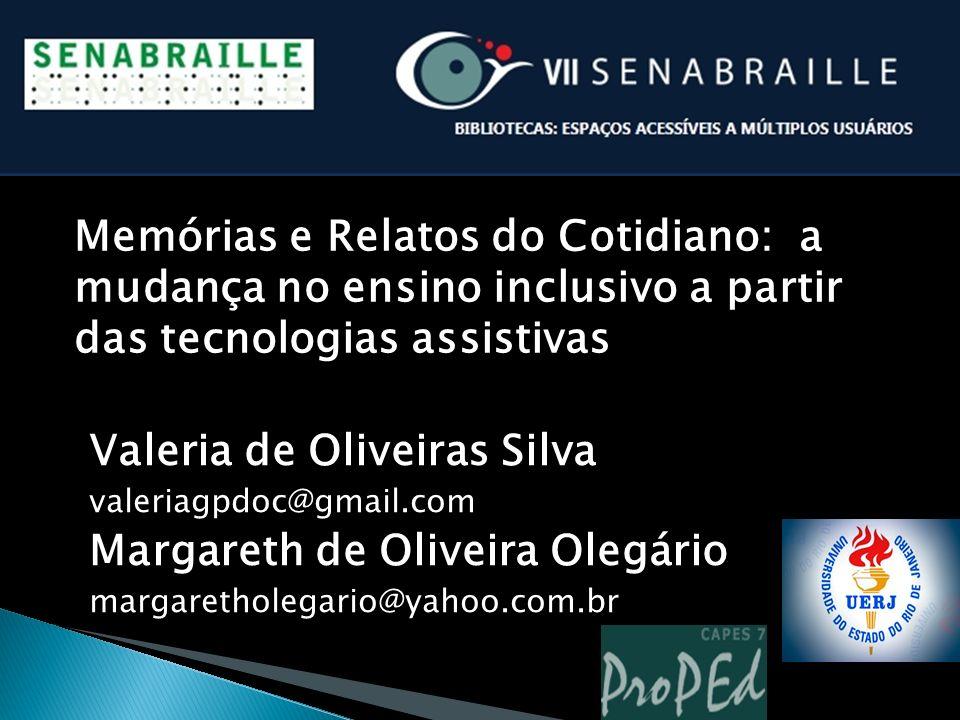 Valeria de Oliveiras Silva valeriagpdoc@gmail.com Margareth de Oliveira Olegário margaretholegario@yahoo.com.br Memórias e Relatos do Cotidiano: a mud