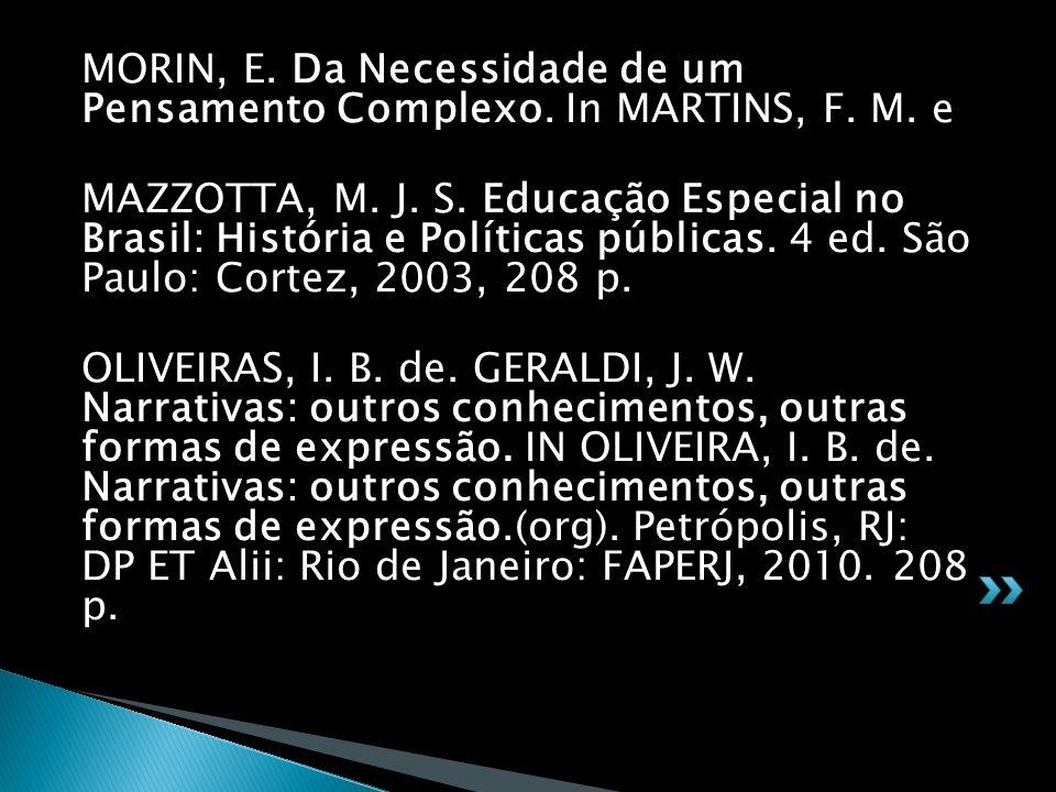 MORIN, E. Da Necessidade de um Pensamento Complexo. In MARTINS, F. M. e MAZZOTTA, M. J. S. Educação Especial no Brasil: História e Políticas públicas.