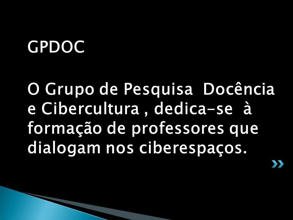 GPDOC O Grupo de Pesquisa Docência e Cibercultura, dedica-se à formação de professores que dialogam nos ciberespaços.