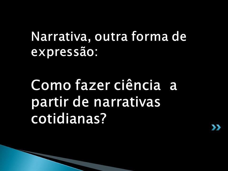 Narrativa, outra forma de expressão: Como fazer ciência a partir de narrativas cotidianas?