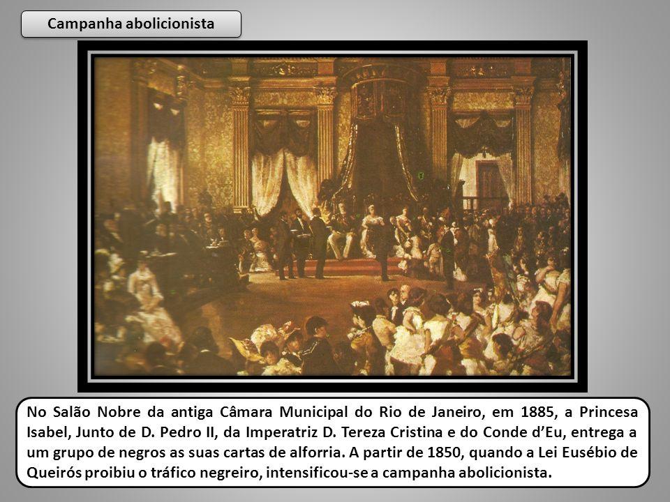Campanha abolicionista Campanha abolicionista No Salão Nobre da antiga Câmara Municipal do Rio de Janeiro, em 1885, a Princesa Isabel, Junto de D. Ped