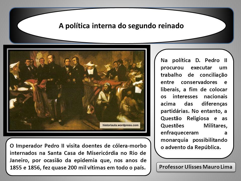 A política interna do segundo reinado Na política D. Pedro II procurou executar um trabalho de conciliação entre conservadores e liberais, a fim de co