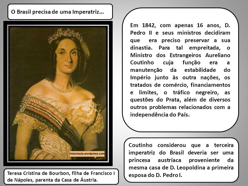 O Brasil precisa de uma Imperatriz... Em 1842, com apenas 16 anos, D. Pedro II e seus ministros decidiram que era preciso preservar a sua dinastia. Pa
