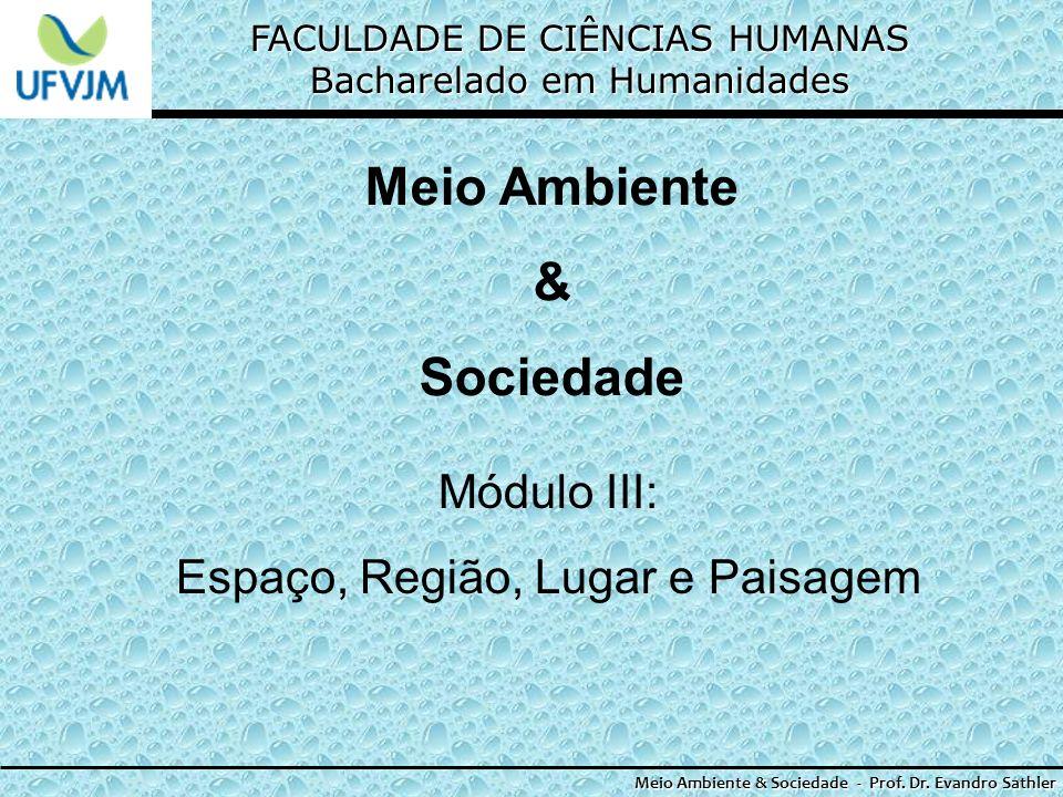 FACULDADE DE CIÊNCIAS HUMANAS Bacharelado em Humanidades Meio Ambiente & Sociedade - Prof. Dr. Evandro Sathler Meio Ambiente & Sociedade Módulo III: E