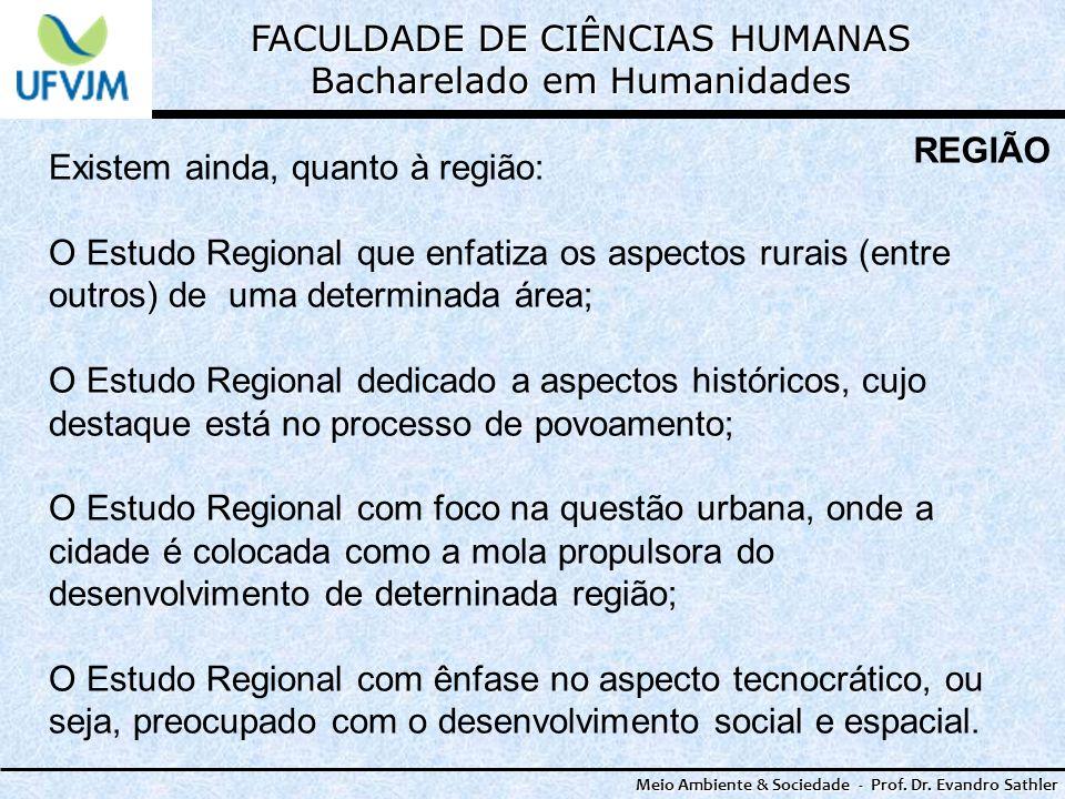 FACULDADE DE CIÊNCIAS HUMANAS Bacharelado em Humanidades Meio Ambiente & Sociedade - Prof. Dr. Evandro Sathler REGIÃO Existem ainda, quanto à região: