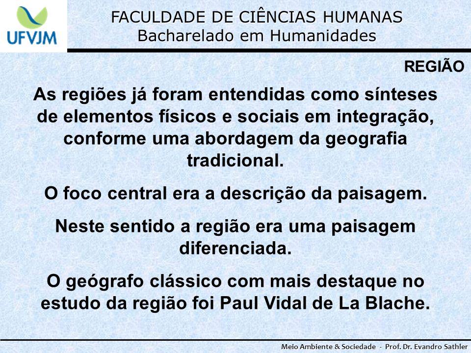 FACULDADE DE CIÊNCIAS HUMANAS Bacharelado em Humanidades Meio Ambiente & Sociedade - Prof. Dr. Evandro Sathler REGIÃO As regiões já foram entendidas c