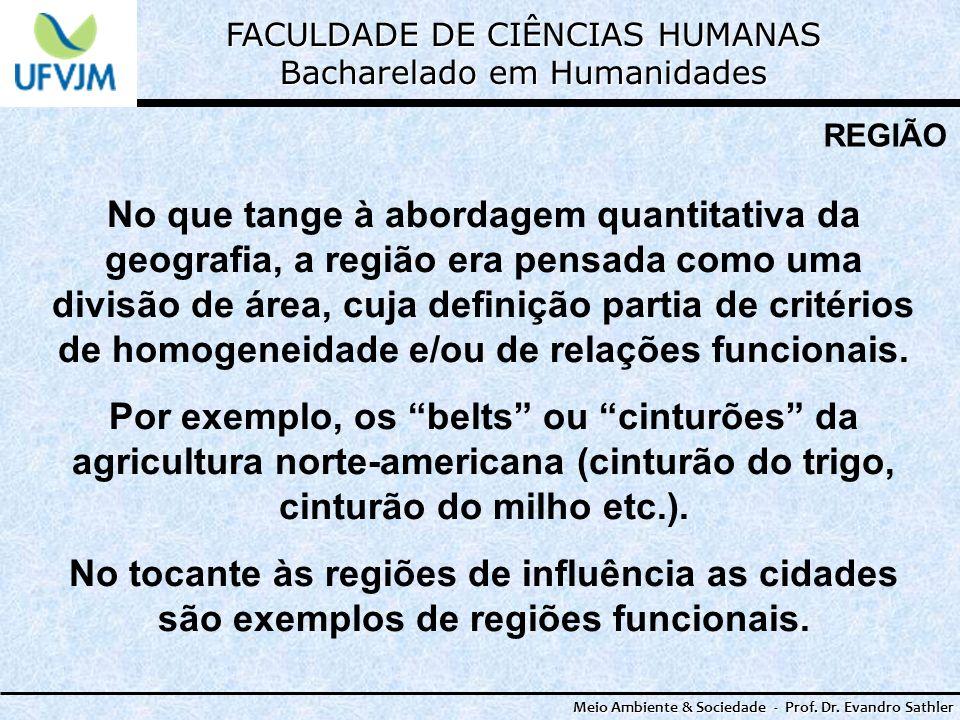 FACULDADE DE CIÊNCIAS HUMANAS Bacharelado em Humanidades Meio Ambiente & Sociedade - Prof. Dr. Evandro Sathler REGIÃO No que tange à abordagem quantit