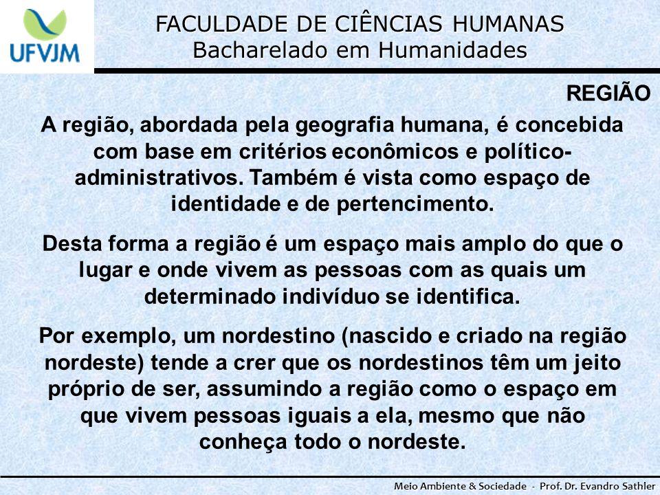 FACULDADE DE CIÊNCIAS HUMANAS Bacharelado em Humanidades Meio Ambiente & Sociedade - Prof. Dr. Evandro Sathler REGIÃO A região, abordada pela geografi