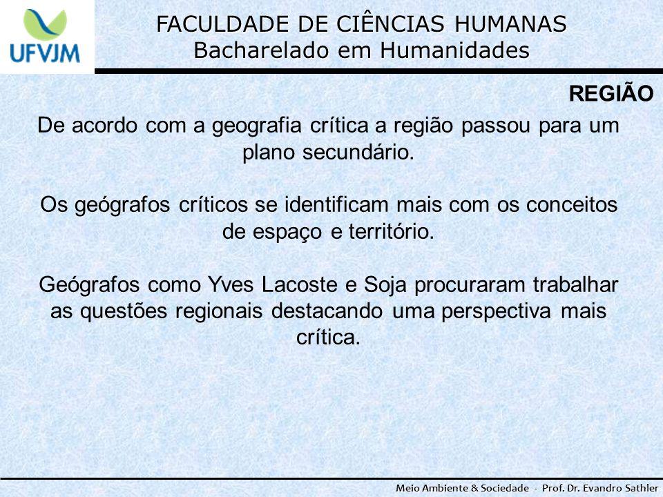 FACULDADE DE CIÊNCIAS HUMANAS Bacharelado em Humanidades Meio Ambiente & Sociedade - Prof. Dr. Evandro Sathler REGIÃO De acordo com a geografia crític