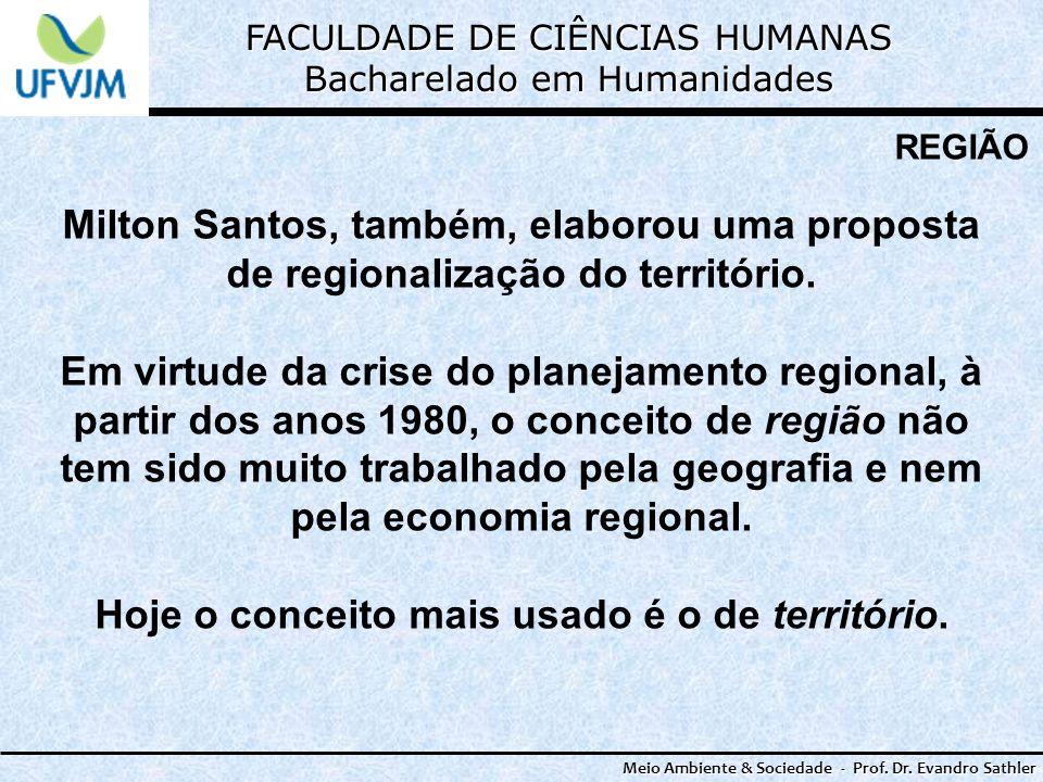 FACULDADE DE CIÊNCIAS HUMANAS Bacharelado em Humanidades Meio Ambiente & Sociedade - Prof. Dr. Evandro Sathler REGIÃO Milton Santos, também, elaborou
