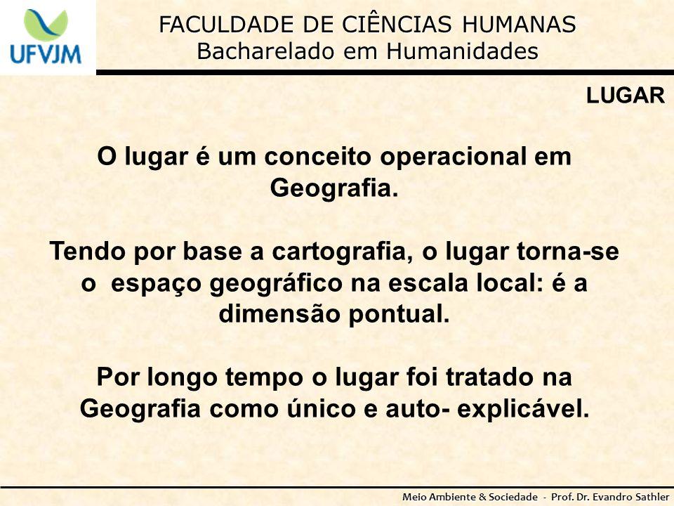 FACULDADE DE CIÊNCIAS HUMANAS Bacharelado em Humanidades Meio Ambiente & Sociedade - Prof. Dr. Evandro Sathler LUGAR O lugar é um conceito operacional