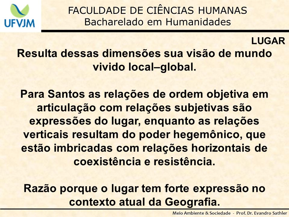 FACULDADE DE CIÊNCIAS HUMANAS Bacharelado em Humanidades Meio Ambiente & Sociedade - Prof. Dr. Evandro Sathler LUGAR Resulta dessas dimensões sua visã