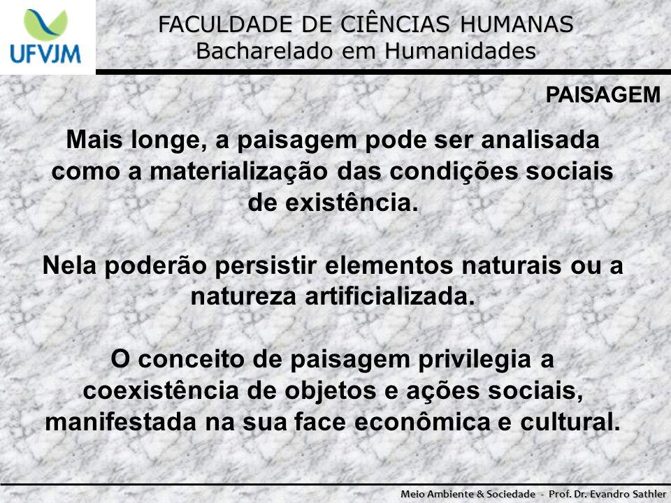 FACULDADE DE CIÊNCIAS HUMANAS Bacharelado em Humanidades Meio Ambiente & Sociedade - Prof. Dr. Evandro Sathler PAISAGEM Mais longe, a paisagem pode se