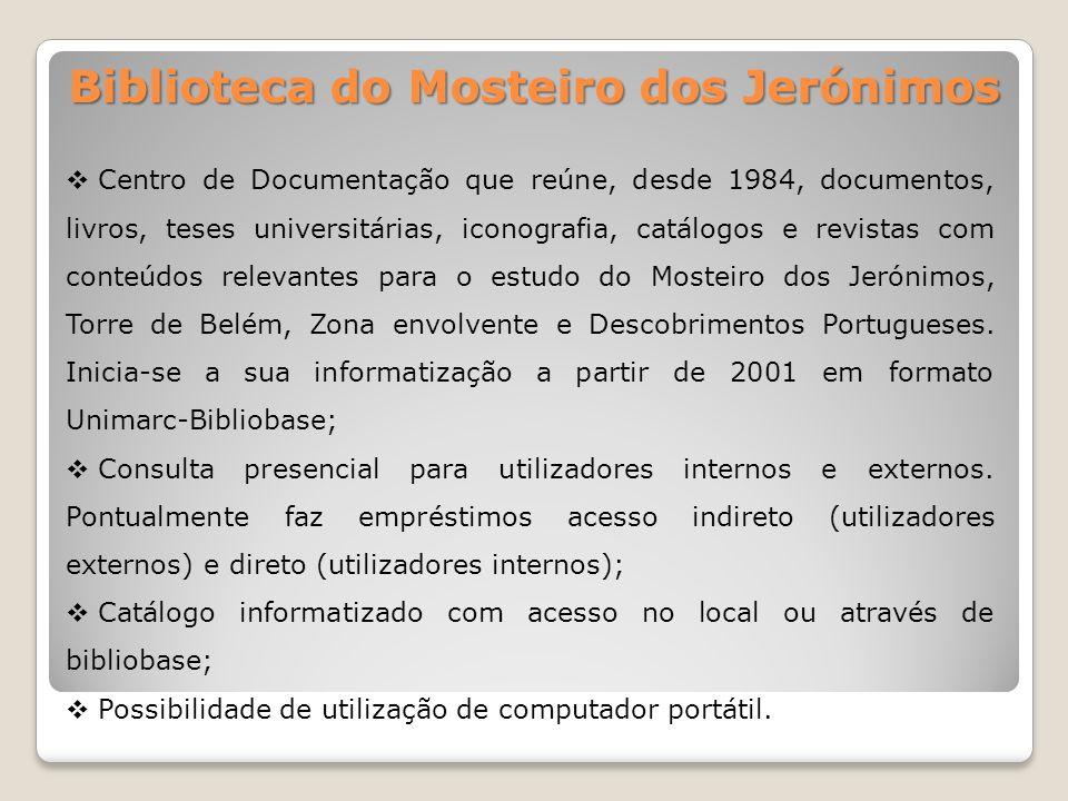 Biblioteca do Mosteiro dos Jerónimos Centro de Documentação que reúne, desde 1984, documentos, livros, teses universitárias, iconografia, catálogos e