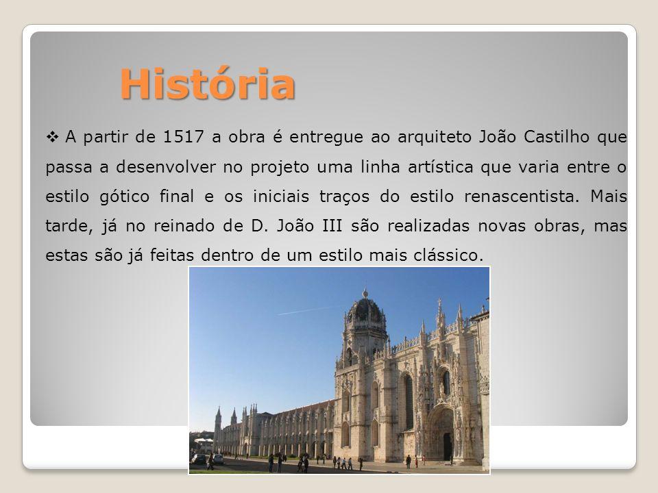 História A partir de 1517 a obra é entregue ao arquiteto João Castilho que passa a desenvolver no projeto uma linha artística que varia entre o estilo gótico final e os iniciais traços do estilo renascentista.