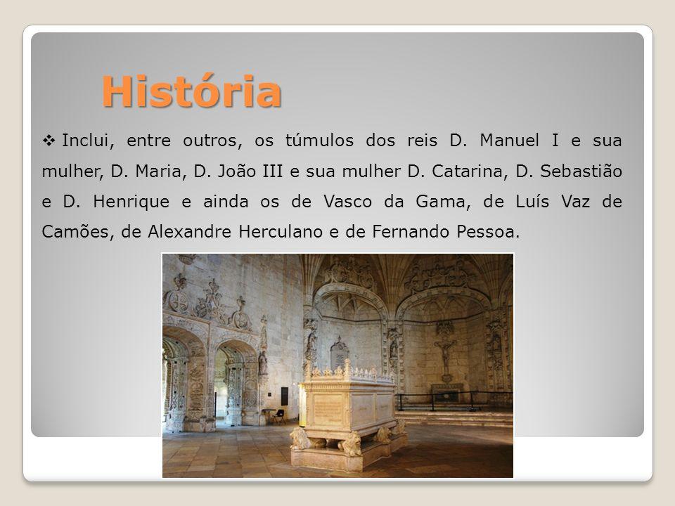 História Inclui, entre outros, os túmulos dos reis D. Manuel I e sua mulher, D. Maria, D. João III e sua mulher D. Catarina, D. Sebastião e D. Henriqu