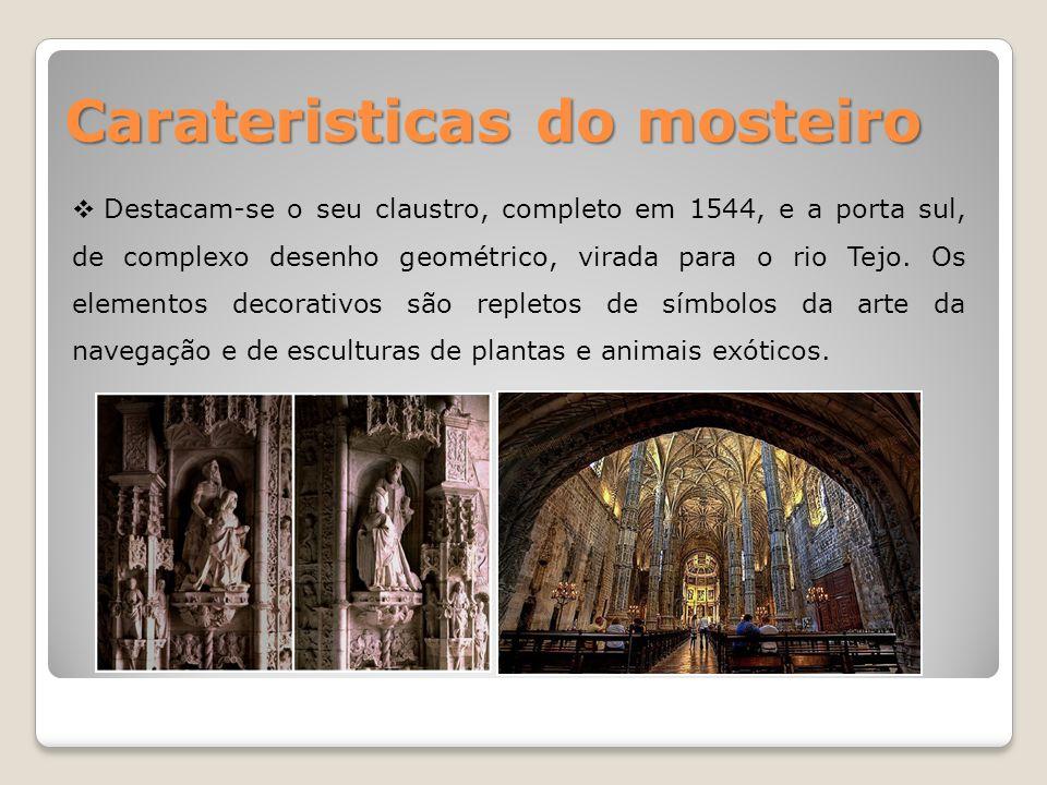 Carateristicas do mosteiro Destacam-se o seu claustro, completo em 1544, e a porta sul, de complexo desenho geométrico, virada para o rio Tejo.