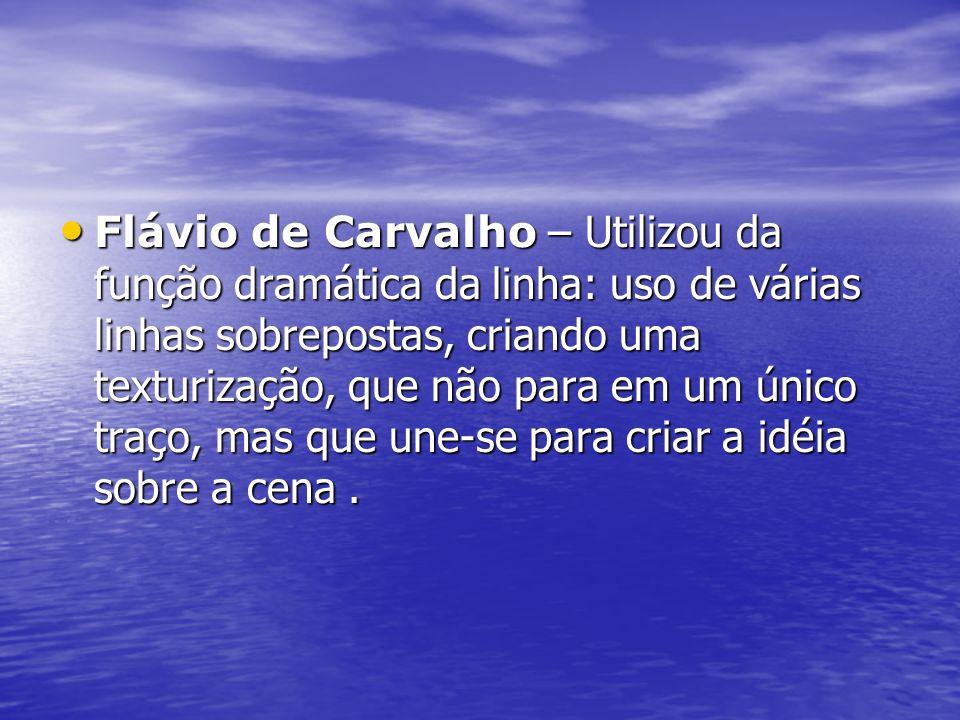 Flávio de Carvalho – Utilizou da função dramática da linha: uso de várias linhas sobrepostas, criando uma texturização, que não para em um único traço