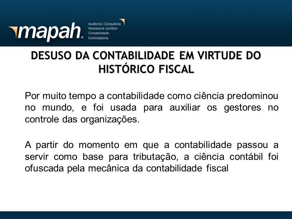 DESUSO DA CONTABILIDADE EM VIRTUDE DO HISTÓRICO FISCAL Por muito tempo a contabilidade como ciência predominou no mundo, e foi usada para auxiliar os