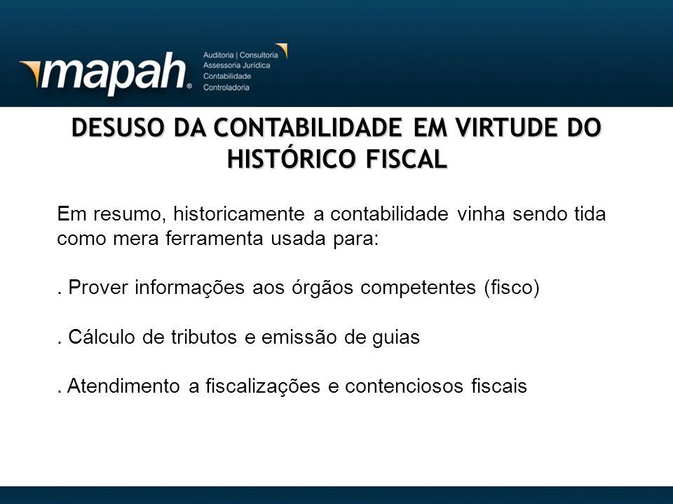 DESUSO DA CONTABILIDADE EM VIRTUDE DO HISTÓRICO FISCAL Em resumo, historicamente a contabilidade vinha sendo tida como mera ferramenta usada para:. Pr