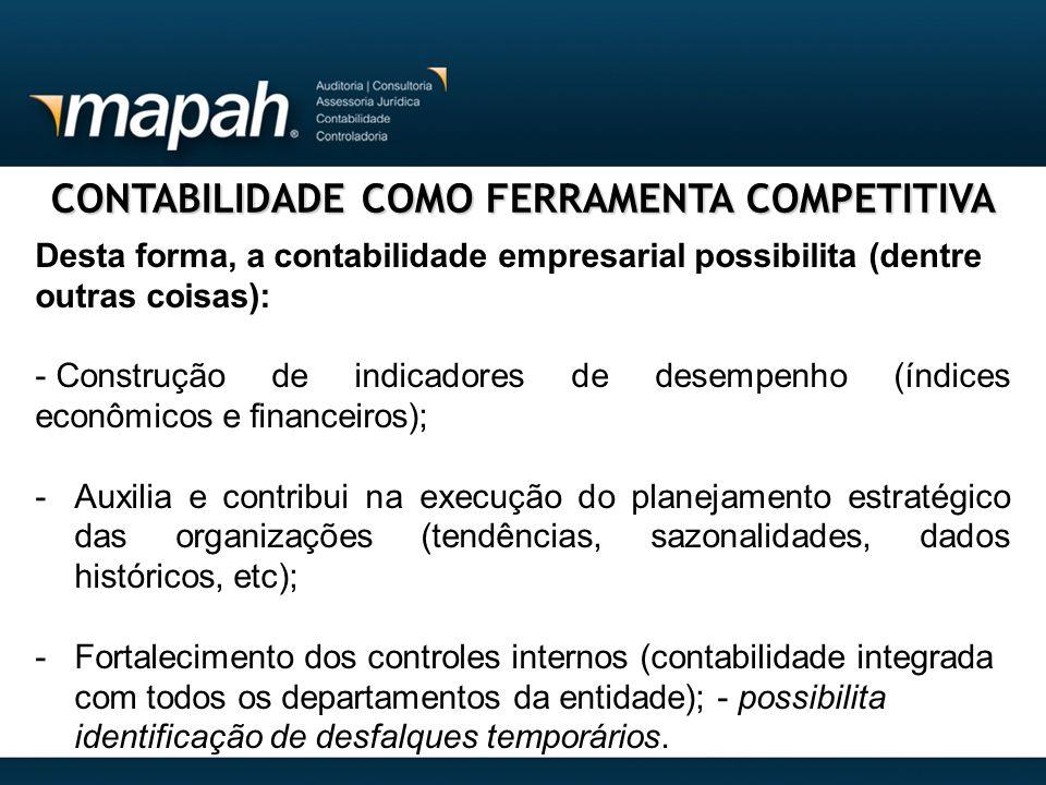 CONTABILIDADE COMO FERRAMENTA COMPETITIVA Desta forma, a contabilidade empresarial possibilita (dentre outras coisas): - Construção de indicadores de