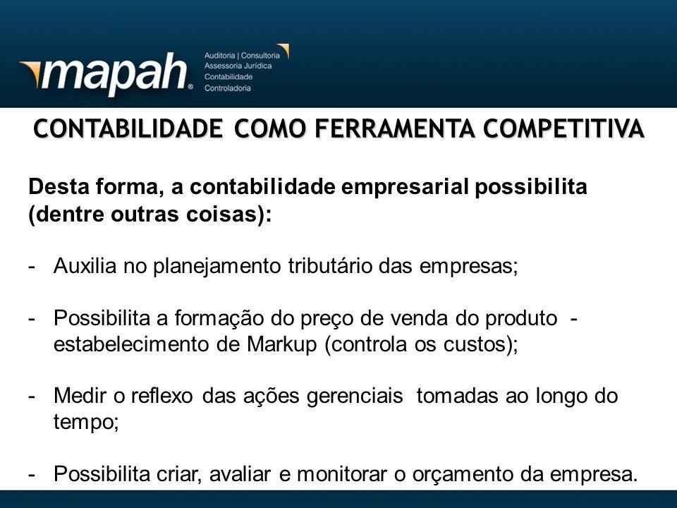 CONTABILIDADE COMO FERRAMENTA COMPETITIVA Desta forma, a contabilidade empresarial possibilita (dentre outras coisas): -Auxilia no planejamento tribut