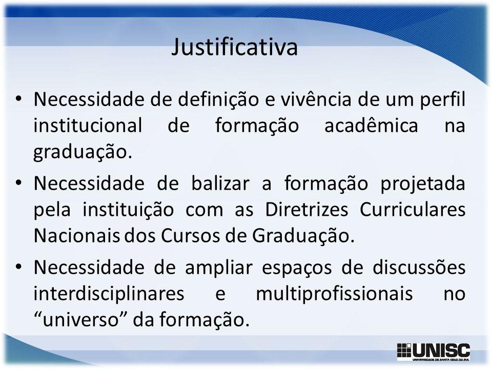 Justificativa Necessidade de definição e vivência de um perfil institucional de formação acadêmica na graduação. Necessidade de balizar a formação pro