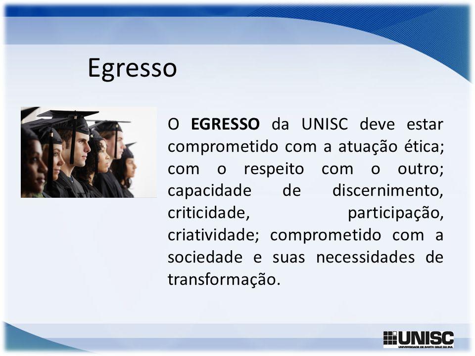 O EGRESSO da UNISC deve estar comprometido com a atuação ética; com o respeito com o outro; capacidade de discernimento, criticidade, participação, cr