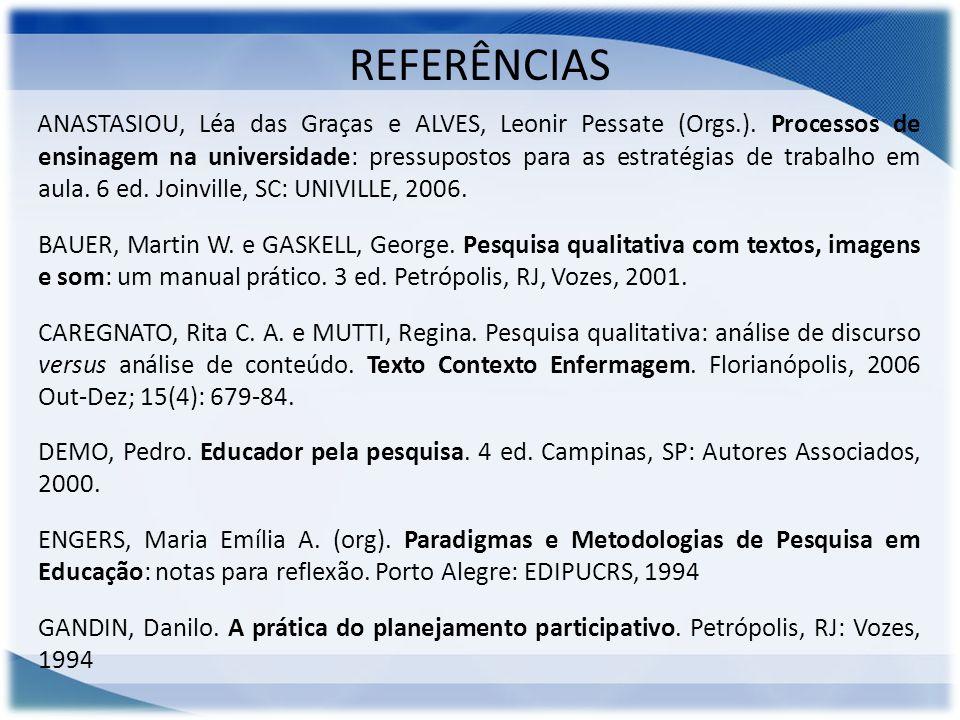 REFERÊNCIAS ANASTASIOU, Léa das Graças e ALVES, Leonir Pessate (Orgs.). Processos de ensinagem na universidade: pressupostos para as estratégias de tr