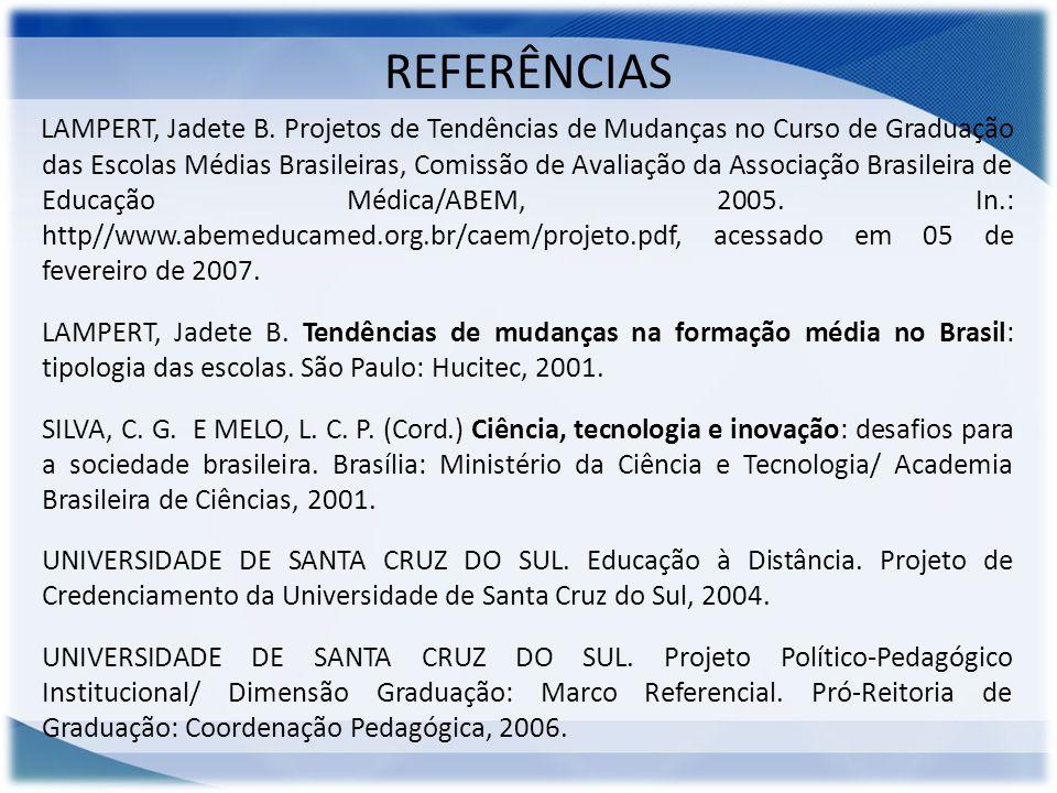 REFERÊNCIAS LAMPERT, Jadete B. Projetos de Tendências de Mudanças no Curso de Graduação das Escolas Médias Brasileiras, Comissão de Avaliação da Assoc