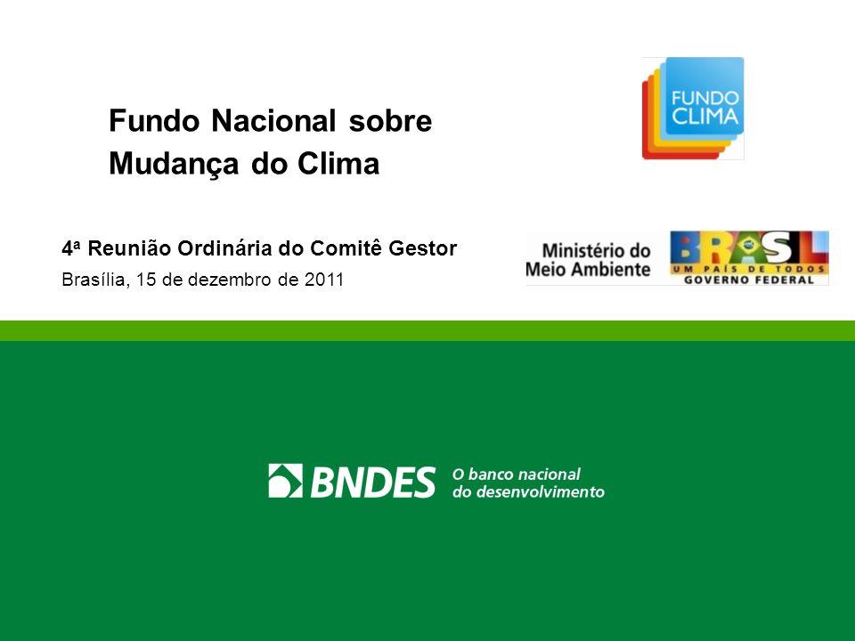 Fundo Nacional sobre Mudança do Clima 4 a Reunião Ordinária do Comitê Gestor Brasília, 15 de dezembro de 2011