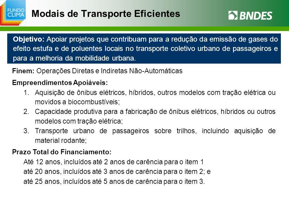 Modais de Transporte Eficientes Objetivo: Apoiar projetos que contribuam para a redução da emissão de gases do efeito estufa e de poluentes locais no