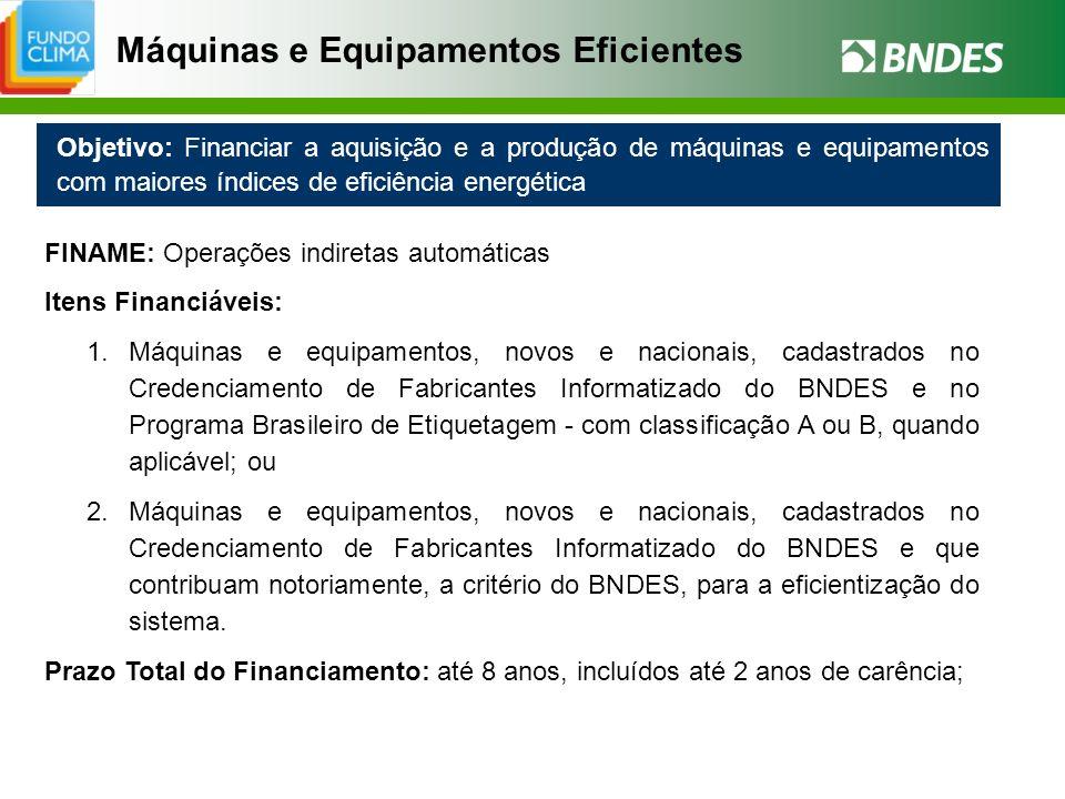 Objetivo: Financiar a aquisição e a produção de máquinas e equipamentos com maiores índices de eficiência energética Máquinas e Equipamentos Eficiente