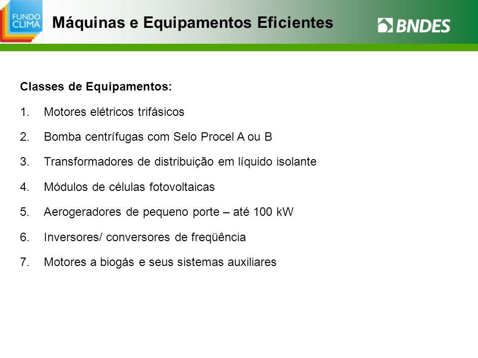 Máquinas e Equipamentos Eficientes Classes de Equipamentos: 1.Motores elétricos trifásicos 2.Bomba centrífugas com Selo Procel A ou B 3.Transformadore