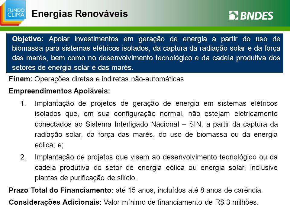 Energias Renováveis Objetivo: Apoiar investimentos em geração de energia a partir do uso de biomassa para sistemas elétricos isolados, da captura da r