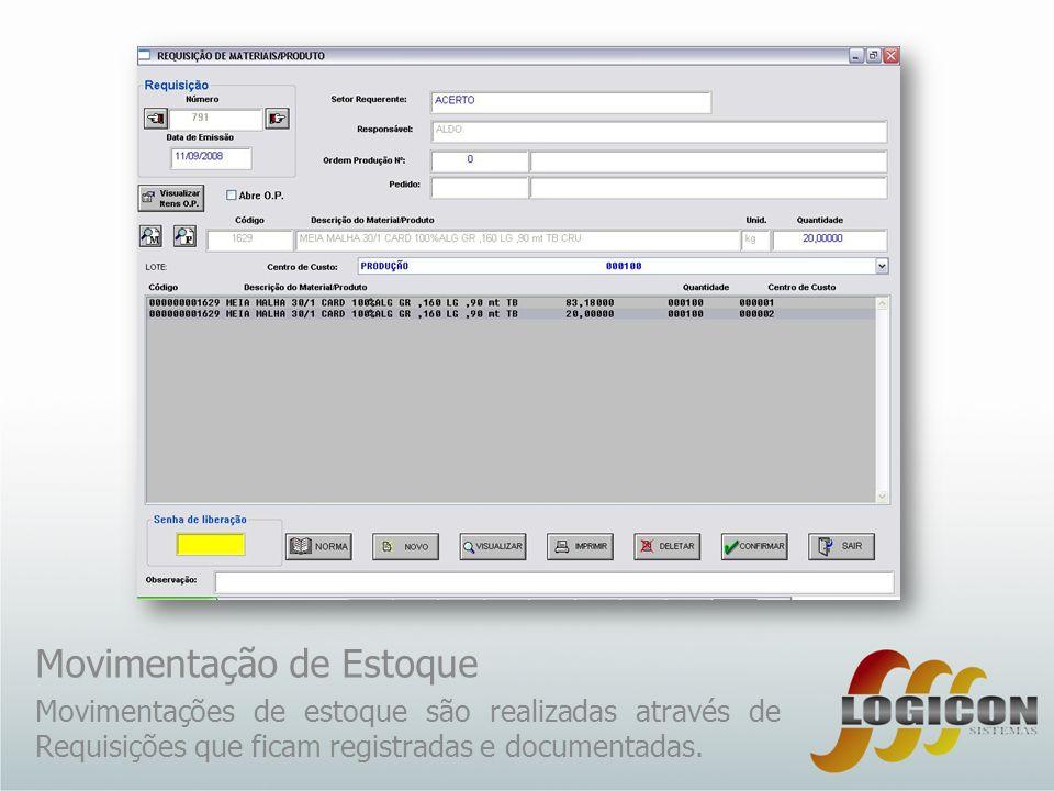 Movimentação de Estoque Movimentações de estoque são realizadas através de Requisições que ficam registradas e documentadas.
