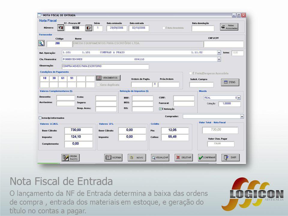 Nota Fiscal de Entrada O lançamento da NF de Entrada determina a baixa das ordens de compra, entrada dos materiais em estoque, e geração do título no