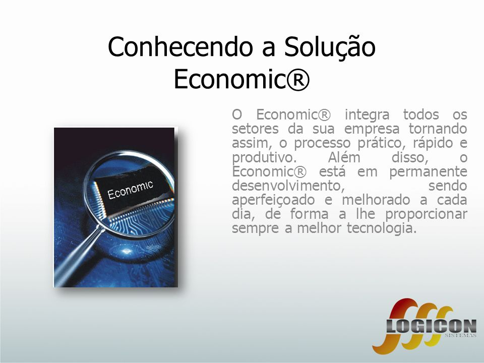 Conhecendo a Solução Economic® O Economic® integra todos os setores da sua empresa tornando assim, o processo prático, rápido e produtivo. Além disso,