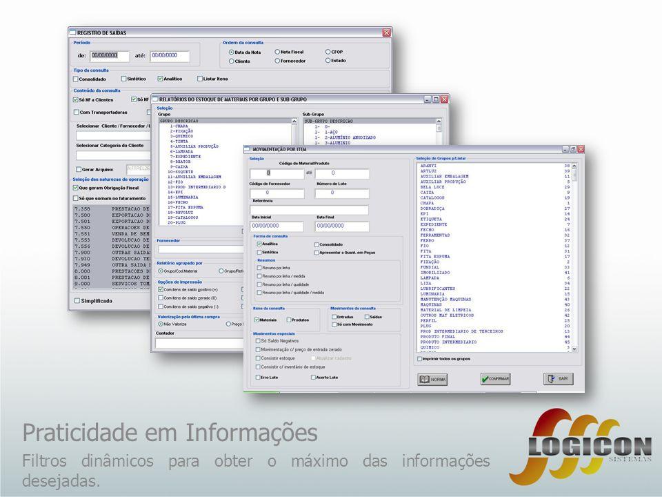 Praticidade em Informações Filtros dinâmicos para obter o máximo das informações desejadas.