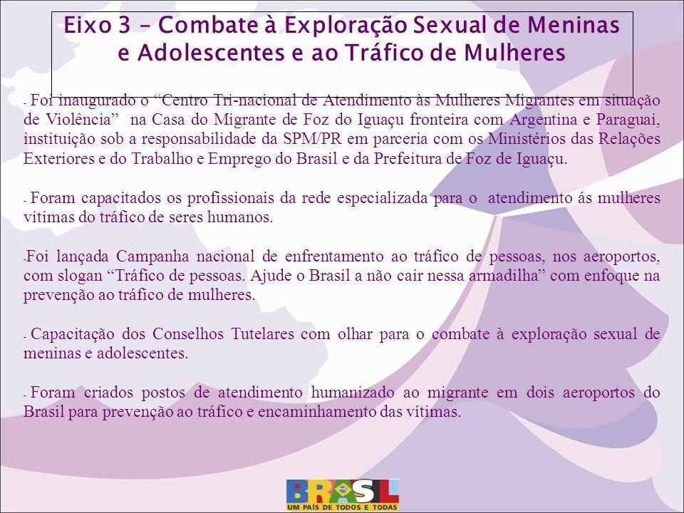 Eixo 3 – Combate à Exploração Sexual de Meninas e Adolescentes e ao Tráfico de Mulheres - Foi inaugurado o Centro Tri-nacional de Atendimento às Mulhe