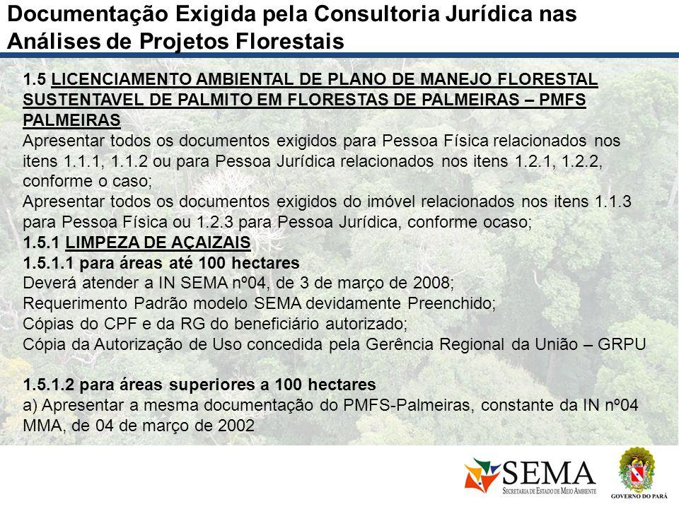 Documentação Exigida pela Consultoria Jurídica nas Análises de Projetos Florestais 1.5 LICENCIAMENTO AMBIENTAL DE PLANO DE MANEJO FLORESTAL SUSTENTAVE