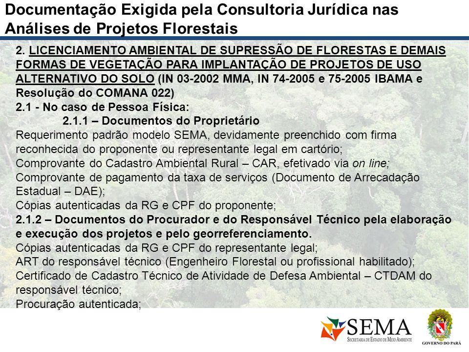 Documentação Exigida pela Consultoria Jurídica nas Análises de Projetos Florestais 2. LICENCIAMENTO AMBIENTAL DE SUPRESSÃO DE FLORESTAS E DEMAIS FORMA