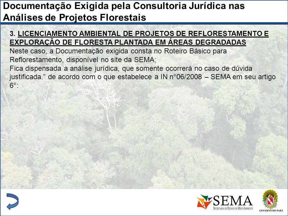 Documentação Exigida pela Consultoria Jurídica nas Análises de Projetos Florestais 3. LICENCIAMENTO AMBIENTAL DE PROJETOS DE REFLORESTAMENTO E EXPLORA