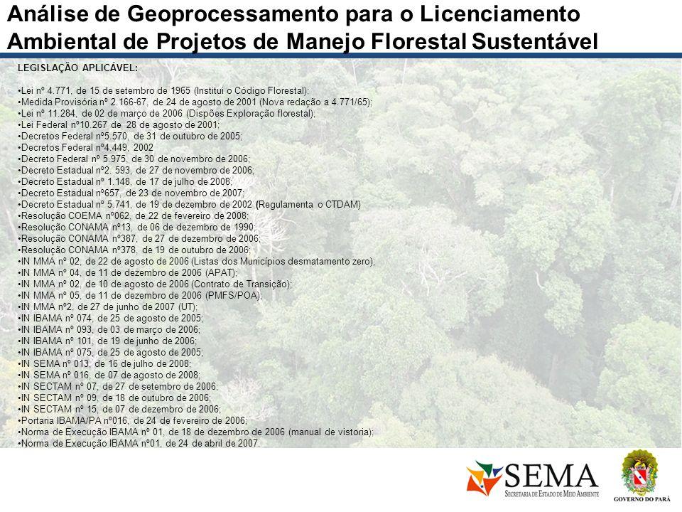 Análise de Geoprocessamento para o Licenciamento Ambiental de Projetos de Manejo Florestal Sustentável LEGISLAÇÃO APLICÁVEL: Lei nº 4.771, de 15 de se