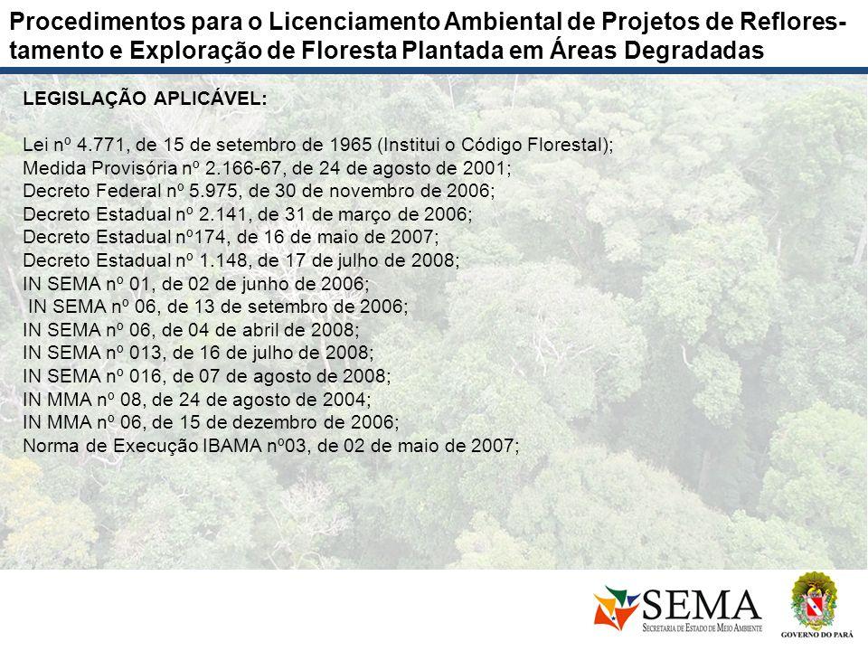 LEGISLAÇÃO APLICÁVEL: Lei nº 4.771, de 15 de setembro de 1965 (Institui o Código Florestal); Medida Provisória nº 2.166-67, de 24 de agosto de 2001; D